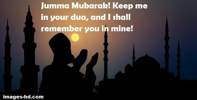 Keep me in your Dua of Jumma Mubarak
