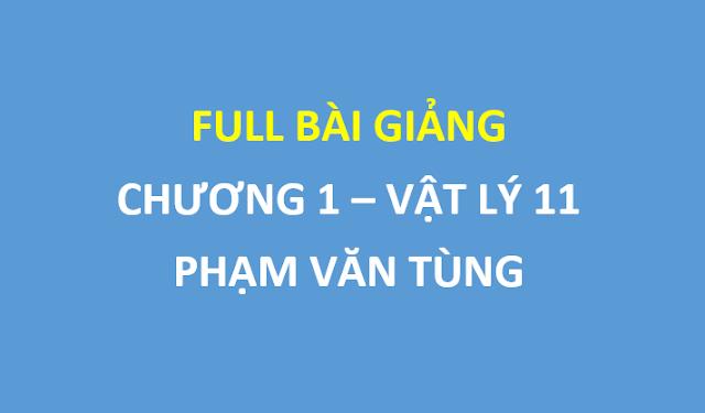 [Chương 1 Vật lý 11] FREE Full bài giảng của thầy Phạm Văn Tùng
