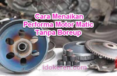 Cara Menaikan Performa Motor Matic Tanpa Boreup