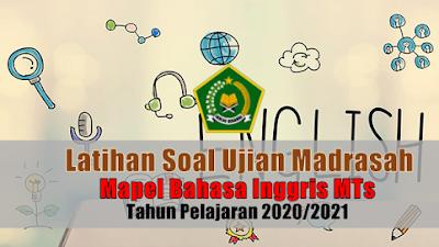 Latihan Soal Ujian Madrasah UM Mata Pelajaran Bahasa Inggris MTs Tahun 2021