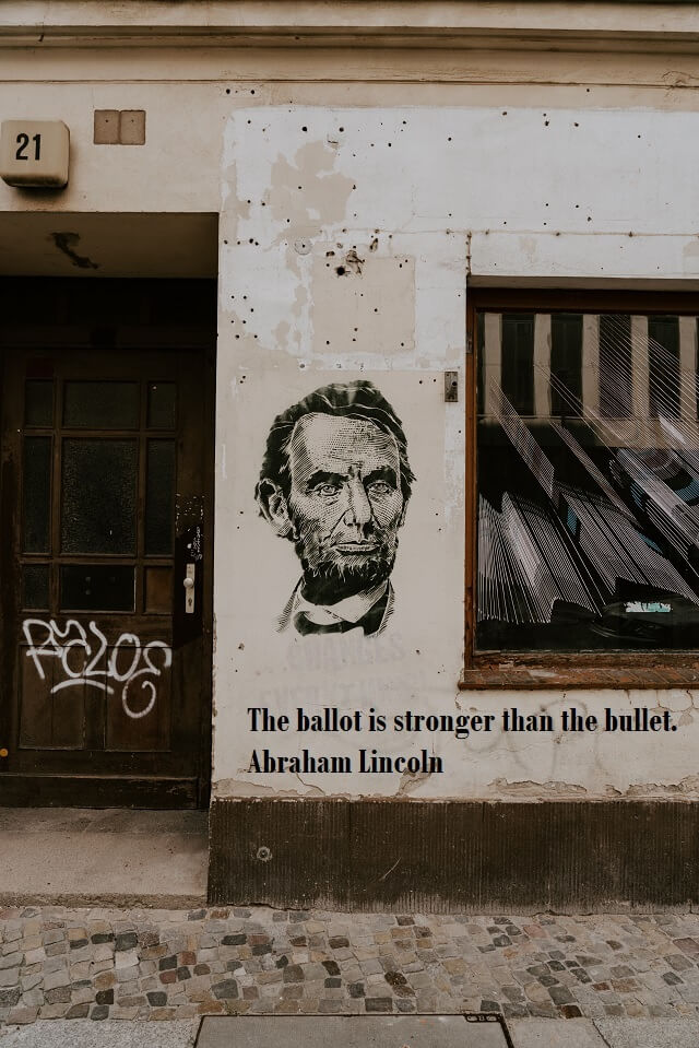 The ballot is stronger than the bullet. Abraham Lincoln