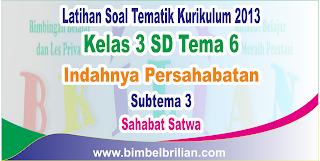 Soal Tematik Kelas 3 SD Tema 6 Subtema 3 Sahabat Satwa dan Kunci Jawaban