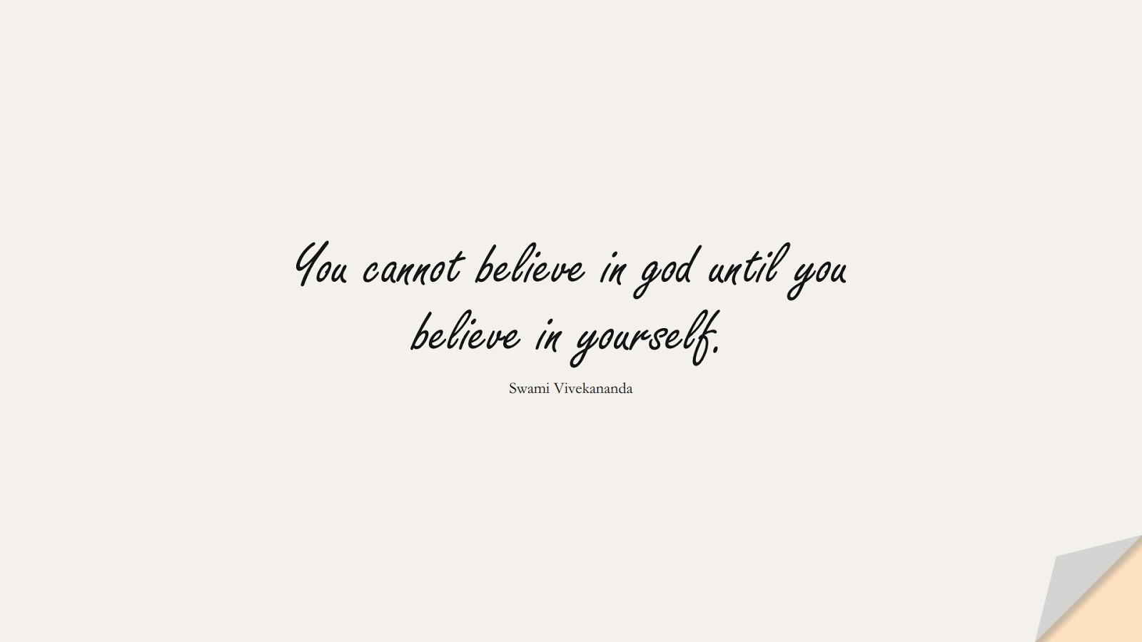 You cannot believe in god until you believe in yourself. (Swami Vivekananda);  #FearQuotes