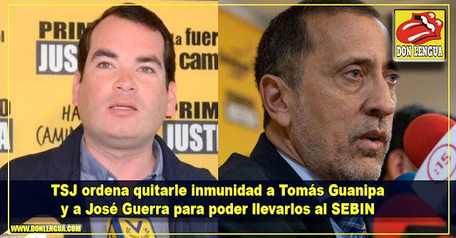 TSJ ordena quitarle inmunidad a Tomás Guanipa y a José Guerra para poder llevarlos al SEBIN