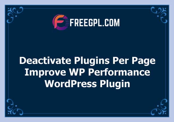 Deactivate Plugins Per Page - Improve WordPress Performance Nulled Download Free