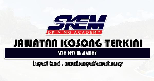 Jawatan Kosong 2021 di SKEM Driving Academy