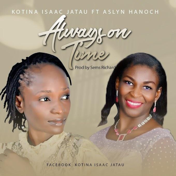 [Music + Video] Always On Time by Kotina Isaac Jatau ft Aslyn Hanoch