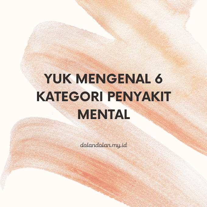 Yuk mengenal 6 kategori penyakit mental yang ada disekitar kita