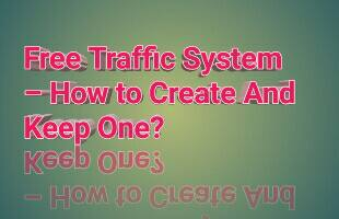 Free Traffic System – How to Create And Keep One?