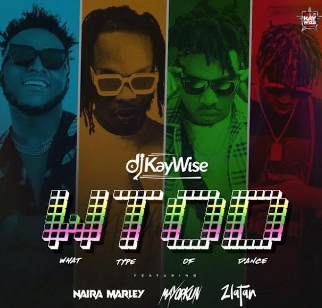 [Music] DJ Kaywise – WOTD (What Type Of Dance) ft. Mayorkun, Naira Marley & Zlatan (Mp3 Download)