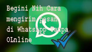 Begini Nih Cara mengirim pesan di WhatsApp Tanpa Online 1