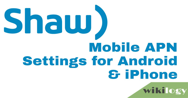 Shaw Mobile APN Settings for Android iPhone