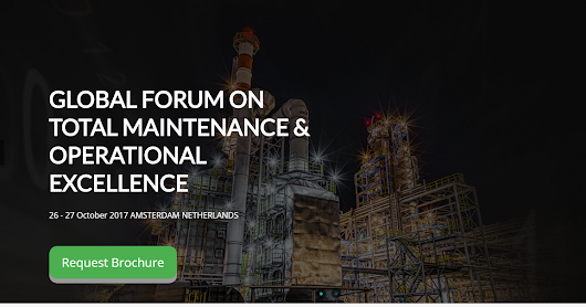 Global Forum on Total Maintenance & Operational Excellence 26th- 27th October 2017 AMSTERDAM - NETHERLANDS