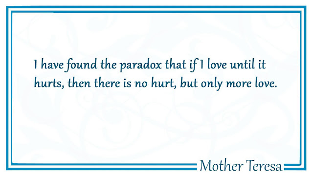 I have found the paradox that if I love Mother Teresa, quotes