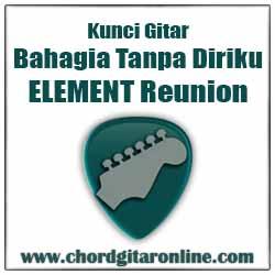 Chord Element Reunion Bahagia Tanpa Diriku