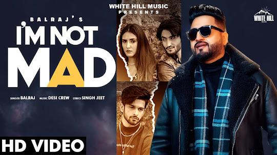 BALRAJ : I'm Not Mad Song Lyrics | Desi Crew | Jashan Nanarh | New Punjabi Songs 2021 | Sad Songs Lyrics Planet