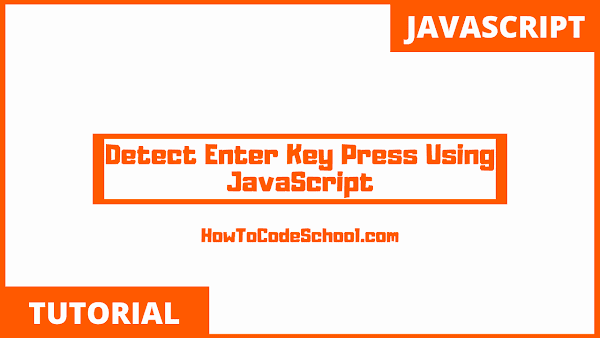 Detect Enter Key Press Using JavaScript