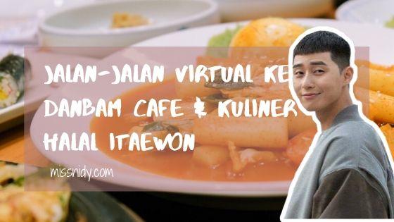 jalan-jalan virtual ke danbam cafe dan restoran halal di itaewon