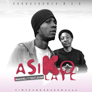 DOWNLOAD MP3: Makiveli Ft. Tsalt Elomi – Asikolaye