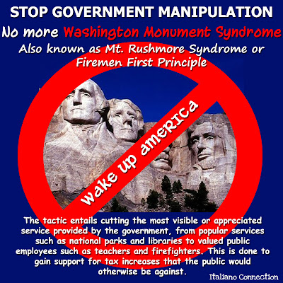 STOP Government Manipulation - No More Washington Monument Syndrome AKA Mt. Rushmore Syndrome or Firemen First Principle