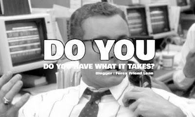 DO YOU! DO YOU HAVE WHAT IT TAKES, Blogger, Forex Friend Loan, Quote, Motivational Quote