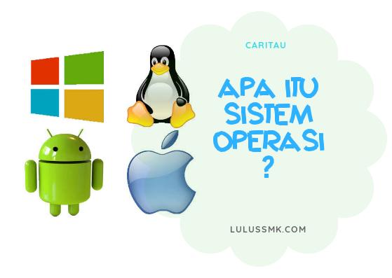 Sistem Operasi Itu Apa?