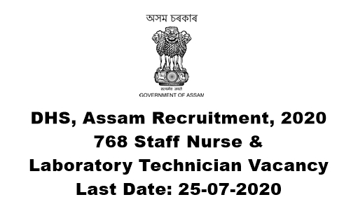 DHS, Assam Recruitment 2020 : Apply Online For 768 Staff Nurse & Laboratory Technician Vacancy. Last Date: 25-07-2020