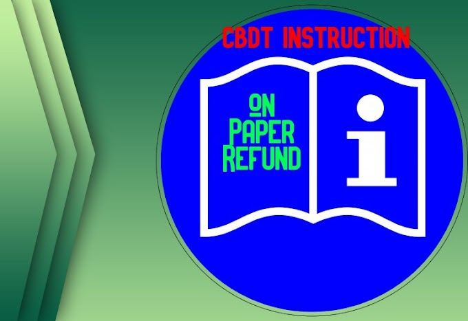 CBDT Instruction on issue of paper refund of income tax