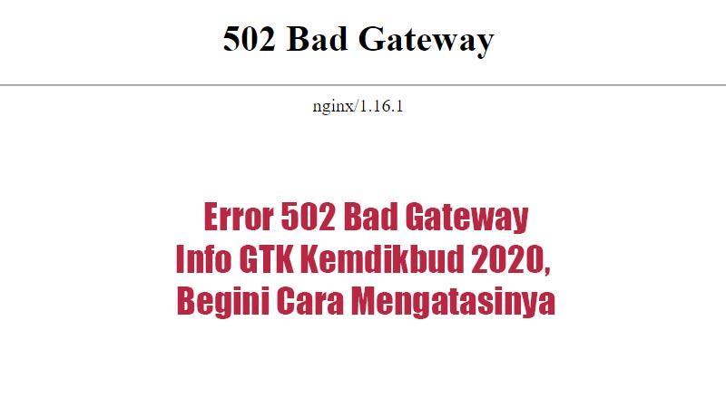 Error 502 Bad Gateway Info GTK Kemdikbud 2020, Begini Cara Mengatasinya