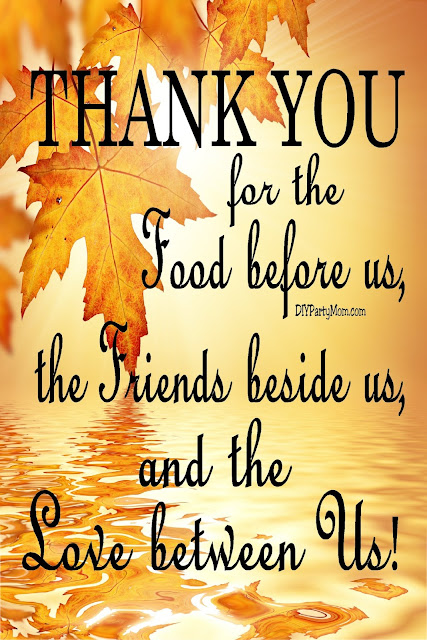 Say thanks with this beautiful thanksgiving decor printable quote. With nine different sizes, you will easily find the perfect size to decorate for thanksgiving.  Say thank you for the food before us, the friends beside us, and the love between us with this beautiful home decor print. #thanksgivingprintablequote #thanksgivingfreeprintable #diypartymomblog