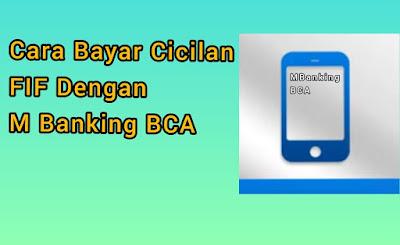Cara Bayar Cicilan FIF Dengan  MBanking BCA