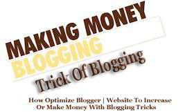 How Optimize Blogger | Situs To Increase Or Make Money With Blogging Tricks