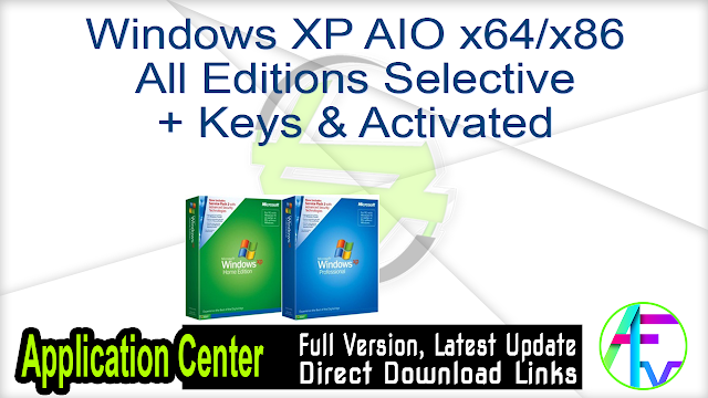 Windows XP AIO x64 x86All Editions Selective+ Keys & Activated