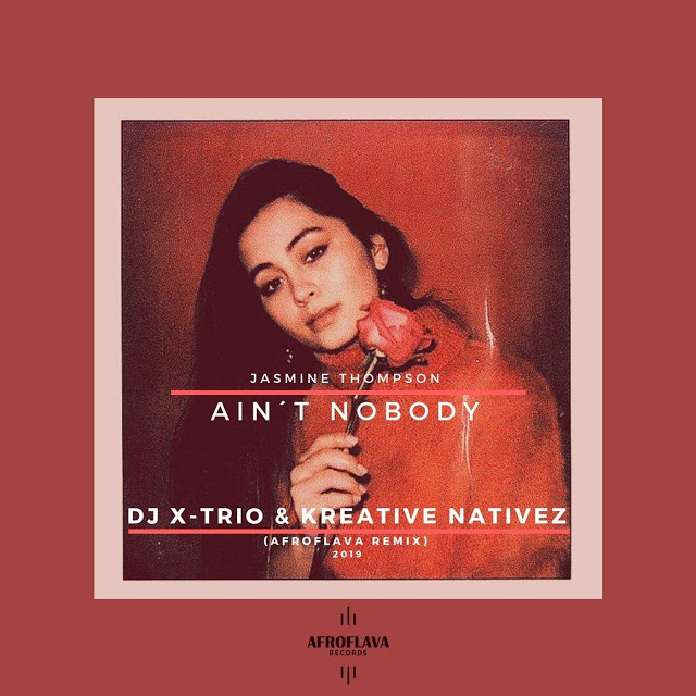 Jasmine Thompson - Ain't Nobody (DJ X-Trio & Kreative Nativez AfroFlava Remix)