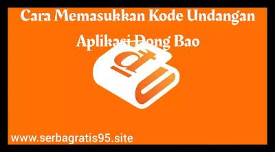 Cara Memasukkan Kode Undangan Dong Bao