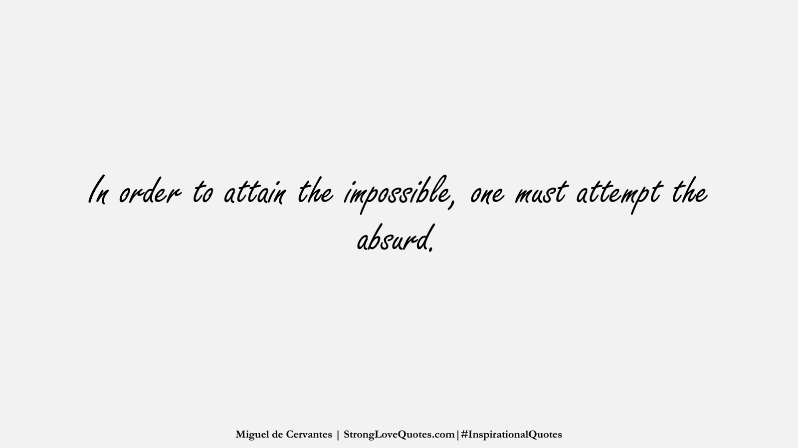 In order to attain the impossible, one must attempt the absurd. (Miguel de Cervantes);  #InspirationalQuotes