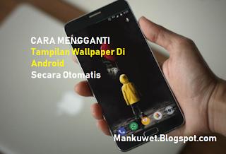 Cara Mengganti Tampilan Wallpaper Di Android Secara Otomatis