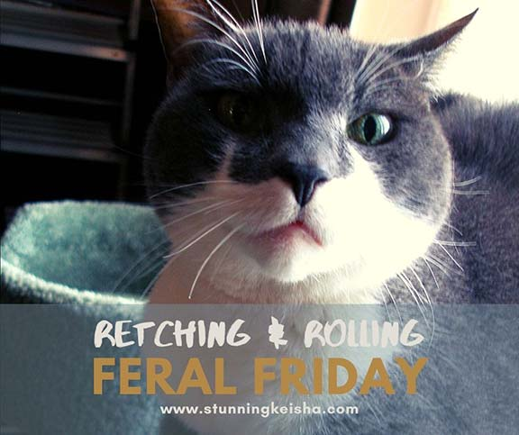 Feral Friday: Retching and Rolling