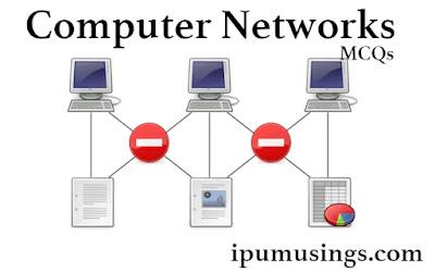 Computer Networks - MCQs (#ComputerNetworks)(#ipumusings)(#eduvictors)
