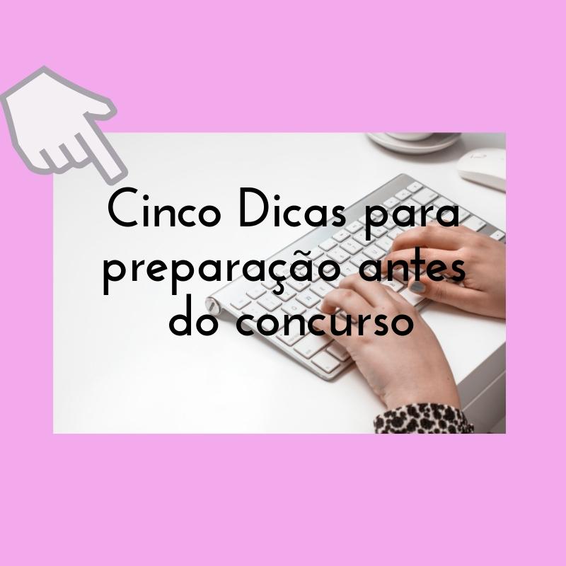 Cinco Dicas para preparação antes do concurso , Denise Mendonça, Denise Mendonça Blog, Nova Concursos