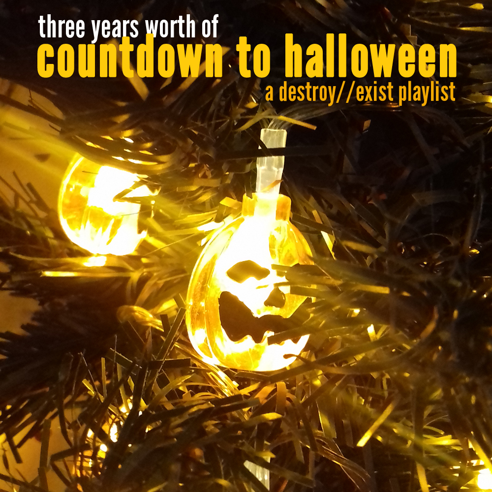 D//E Playlist: 31 Songs Of Halloween 2017 - Destroy//Exist