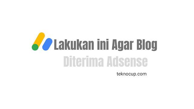 Lakukan ini Agar Blog Diterima Adsense