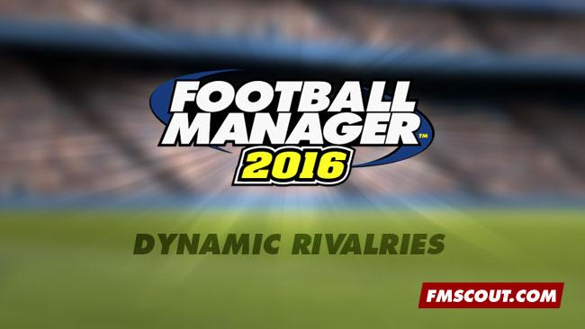 fm16 feature: dynamic rivalries