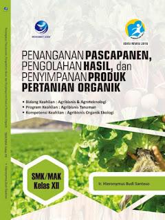 Penanganan Pascapanen, Pengolahan Hasil, Dan Penyimpanan Produk Pertanian Organik, Bidang Keahlian: Agribisnis Dan Agroteknologi , Program Keahlian: Agribisnis Tanaman Dan Kompetensi Keahlian: Agribisnis Organik Ekologi SMK/MAK Kelas XII