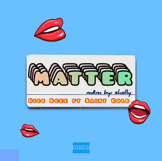[Music] Dice Dcee Ft Saint Gold - Matter