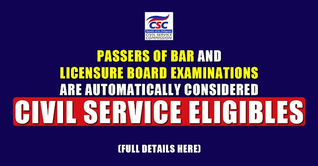 PASSERS OF BAR AND LICENSURE BOARD EXAMINATIONS ARE AUTOMATICALLY CONSIDERED CIVIL SERVICE ELIGIBLES