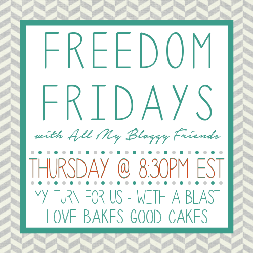Freedom Fridays with All My Bloggy Friends #71 #AnythingGoes #LinkParty www.withablast.net