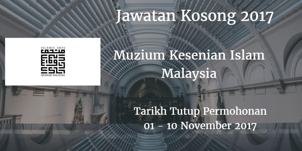 Jawatan Kosong Muzium Kesenian Islam Malaysia 01 - 10 November 2017