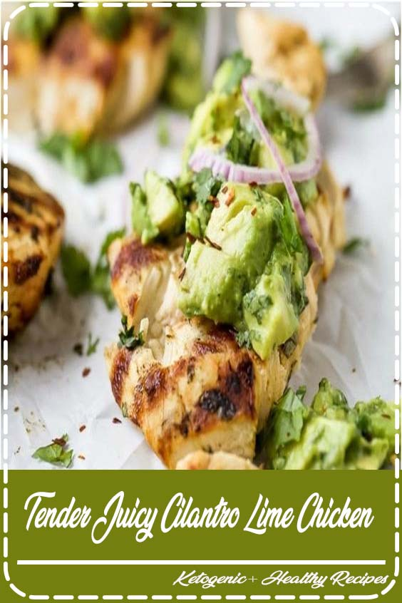 Tender Juicy Cilantro Lime Chicken made with a quick marinade then grilled to lock in all Tender Juicy Cilantro Lime Chicken