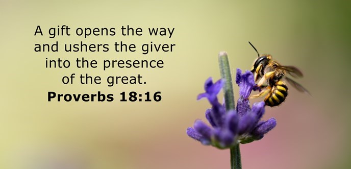 A gift opens the way and ushers the giver into the presence of the great.